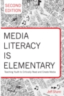Media Literacy is Elementary : Teaching Youth to Critically Read and Create Media- Second Edition - Book