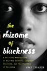 The Rhizome of Blackness : A Critical Ethnography of Hip-Hop Culture, Language, Identity, and the Politics of Becoming - Book