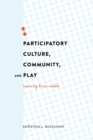 Participatory Culture, Community, and Play : Learning from Reddit - Book