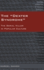 "The ""Dexter Syndrome"" : The Serial Killer in Popular Culture - Book"