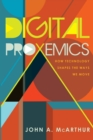 Digital Proxemics : How Technology Shapes the Ways We Move - Book
