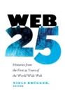 Web 25 : Histories from the First 25 Years of the World Wide Web - Book