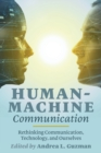 Human-Machine Communication : Rethinking Communication, Technology, and Ourselves - Book