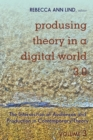 Produsing Theory in a Digital World 3.0 : The Intersection of Audiences and Production in Contemporary Theory - Volume 3 - Book