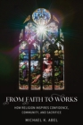 From Faith to Works : How Religion Inspires Confidence, Community, and Sacrifice - eBook
