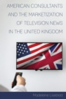 American Consultants and the Marketization of Television News in the United Kingdom - eBook