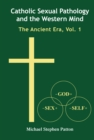 Catholic Sexual Pathology and the Western Mind : The Ancient Era, Vol. 1 - eBook