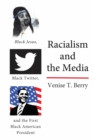 Racialism and the Media : Black Jesus, Black Twitter, and the First Black American President - Book