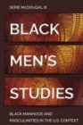 Black Men's Studies : Black Manhood and Masculinities in the U.S. Context - Book