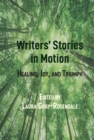 Writers' Stories in Motion : Healing, Joy, and Triumph - eBook