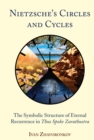 "Nietzsche's Circles and Cycles : The Symbolic Structure of Eternal Recurrence in <i>Thus Spoke Zarathustra"" - eBook"
