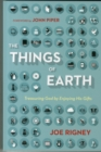 The Things of Earth : Treasuring God by Enjoying His Gifts - Book