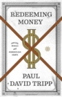Redeeming Money : How God Reveals and Reorients Our Hearts - Book
