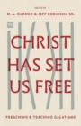 Christ Has Set Us Free : Preaching and Teaching Galatians - Book
