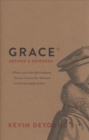 Grace Defined and Defended : What a 400-Year-Old Confession Teaches Us about Sin, Salvation, and the Sovereignty of God - Book