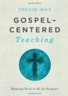 Gospel-centered Teaching : Showing Christ in All the Scripture - Book