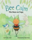 Bee Calm : The Buzz on Yoga - Book