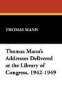 Thomas Mann's Addresses Delivered at the Library of Congress, 1942-1949 - Book
