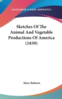 Sketches Of The Animal And Vegetable Productions Of America (1839) - Book
