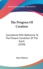 The Progress Of Creation: Considered With Reference To The Present Condition Of The Earth (1838) - Book