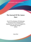 The Journal Of Mr. James Hart : One Of The Ministers Of Edinburgh, And One Of The Commissioners Deputed By The Church Of England To Congratulate George 1 (1832) - Book