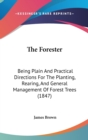 The Forester: Being Plain And Practical Directions For The Planting, Rearing, And General Management Of Forest Trees (1847) - Book