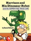Harrison and His Dinosaur Robot and the Super-Fast Race Car - Book