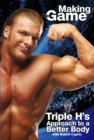 Triple H Making the Game : Triple H's Approach to a Better Body - eBook