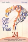 Can We Do That? : Innovative Practices That Will Change the Way You Do Church - eBook