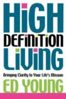 High Definition Living : Bringing Clarity to Your Life - eBook