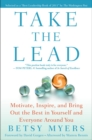 Take the Lead : Motivate, Inspire, and Bring Out the Best in Yourself and Everyone Around You - eBook