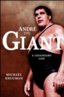 Andre the Giant : A Legendary Life - eBook