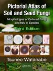 Pictorial Atlas of Soil and Seed Fungi : Morphologies of Cultured Fungi and Key to Species,Third Edition - Book