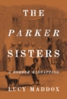 The Parker Sisters : A Border Kidnapping - Book