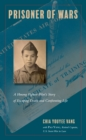 Prisoner of Wars : A Hmong Fighter Pilot's Story of Escaping Death and Confronting Life - eBook