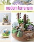 Modern Terrarium Studio : Design + Build Custom Landscapes with Succulents, Air Plants + More - Book
