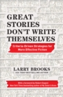 Great Stories Don't Write Themselves : Criteria-Driven Strategies for More Effective Fiction: With a foreword by Robert Dugoni, the New York Times best-selling author of My Sister's Grave - Book
