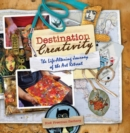 Destination Creativity : The Life-Altering Journey of the Art Retreat - Book