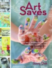 Art Saves : Stories, Inspiration and Prompts Sharing the Power of Art - Book