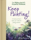 The Watercolorist's Essential Notebook - Keep Painting! : A Treasury of Tips to Inspire Your Watercolor Painting Adventure - eBook