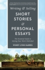 Writing & Selling Short Stories & Personal Essays : The Essential Guide to Getting Your Work Published - Book