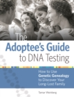 The Adoptee's Guide to DNA Testing : How to Use Genetic Genealogy to Discover Your Long-Lost Family - Book