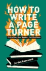 How To Write A Page-Turner : Craft a Story Your Readers Can't Put Down - Book