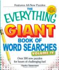 The Everything Giant Book of Word Searches, Volume IV : Over 300 new puzzles for endless gaming fun! - Book