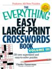 The Everything Easy Large-Print Crosswords Book, Volume III : 150 more easy to read puzzles for hours of fun - Book