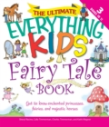 The Ultimate Everything Kids' Fairy Tale Book : Get to know enchanted princesses, fairies, and majestic horses - eBook