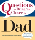 Questions To Bring You Closer To Dad : 100+ Conversation Starters for Fathers and Children of Any Age! - eBook