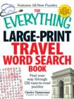 The Everything Large-Print Travel Word Search Book : Find your way through 150 easy-to-read puzzles - Book
