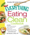 The Everything Eating Clean Cookbook : Includes - Pumpkin Spice Smoothie, Garlic Chicken Stir-Fry, Tex-Mex Tacos, Mediterranean Couscous, Blueberry Almond Crumble...and hundreds more! - eBook