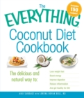The Everything Coconut Diet Cookbook : The delicious and natural way to, lose weight fast, boost energy, improve digestion, reduce inflammation and get healthy for life - eBook